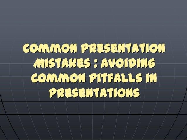 Presentation mistakes Common Presentation Mistakes : Avoiding Common …