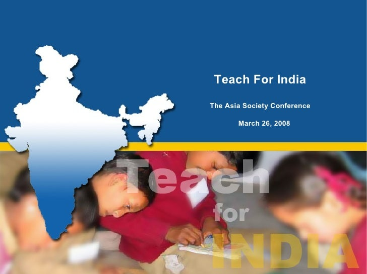 Teach For India The Asia Society Conference   March 26, 2008