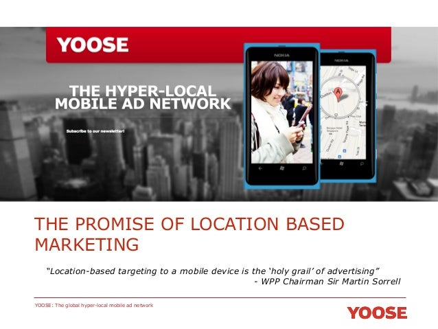 """THE PROMISE OF LOCATION BASED MARKETING """"Location-based targeting to a mobile device is the 'holy grail' of advertising"""" -..."""