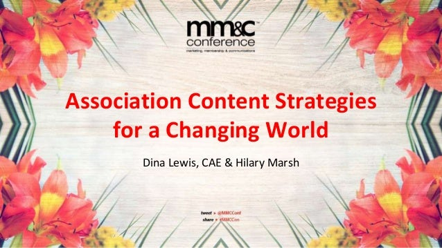 Association Content Strategies for a Changing World Dina Lewis, CAE & Hilary Marsh