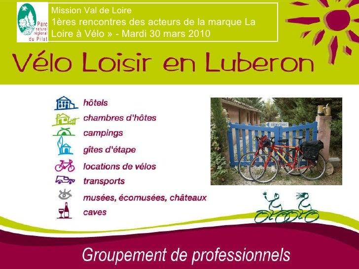 Mission Val de Loire 1ères rencontres des acteurs de la marque La Loire à Vélo» - Mardi 30 mars 2010
