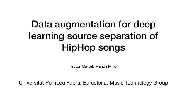 Data augmentation for deep learning source separation of HipHop songs Universitat Pompeu Fabra, Barcelona, Music Technolog...