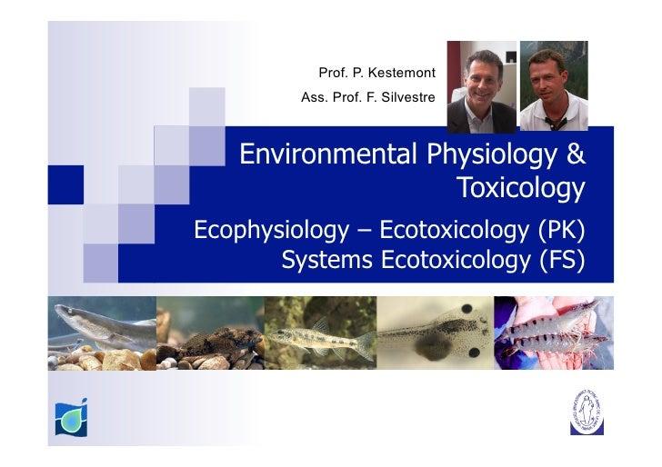 Prof. P. Kestemont         Ass. Prof. F. Silvestre   Environmental Physiology &                   ToxicologyEcophysiology ...