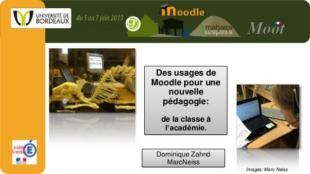 Des usages deMoodle pour unenouvellepédagogie:de la classe àl'académie.Images: Marc NeissDominique ZahndMarcNeiss