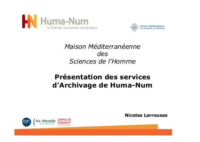 Maison Méditerranéenne des Sciences de l'Homme Présentation des services d'Archivage de Huma-Num    Nicolas Larrousse