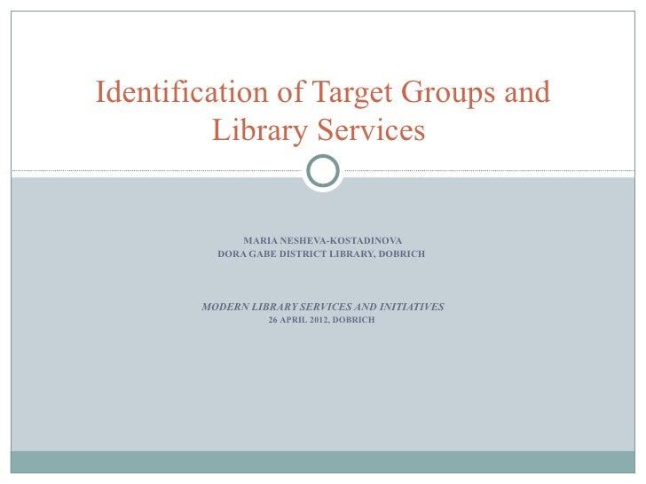 Identification of Target Groups and          Library Services              MARIA NESHEVA-KOSTADINOVA          DORA GABE DI...
