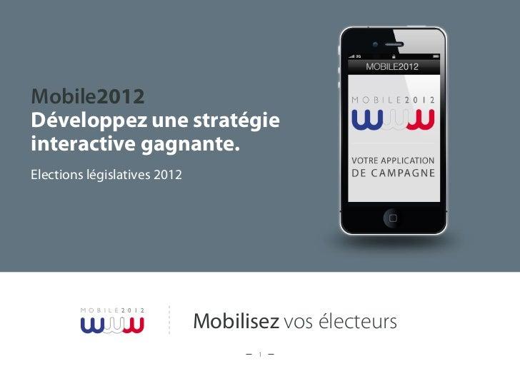 Mobile2012Développez une stratégieinteractive gagnante.Elections législatives 2012        M O B I L E 2 0 1 2             ...