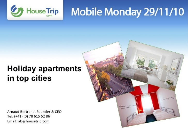Arnaud Bertrand, Founder & CEO Tel: (+41) (0) 78 615 52 86 Email: ab@housetrip.com Holiday apartments in top cities