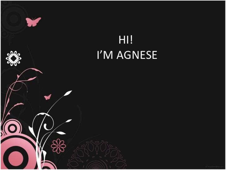 HI!  I'M AGNESE