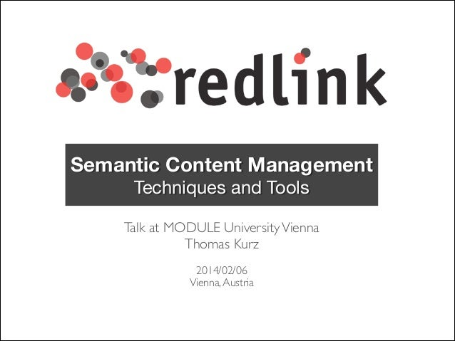Semantic Content Management Techniques and Tools Talk at MODULE University Vienna 	  Thomas Kurz	  ! 2014/02/06	  Vienna, ...