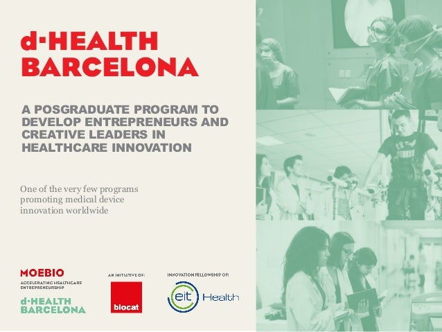 1 A POSGRADUATE PROGRAM TO DEVELOP ENTREPRENEURS AND CREATIVE LEADERS IN HEALTHCARE INNOVATION One of the very few program...