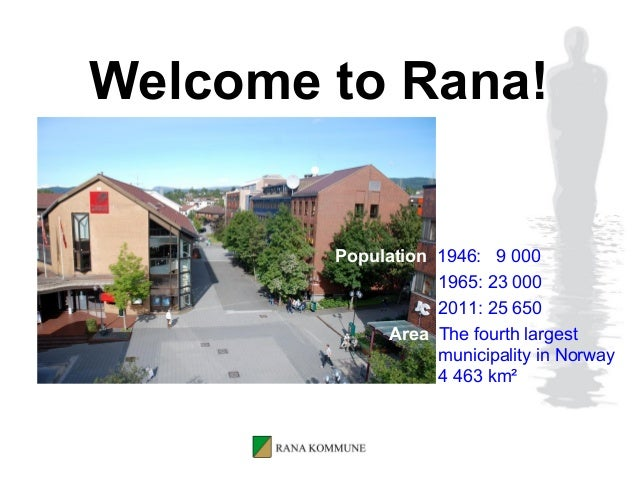 Welcome to Rana!        Population 1946: 9 000                   1965: 23 000                   2011: 25 650             A...