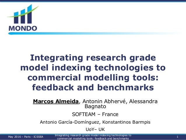 Integrating research grade model indexing technologies to commercial modelling tools: feedback and benchmarks Marcos Almei...
