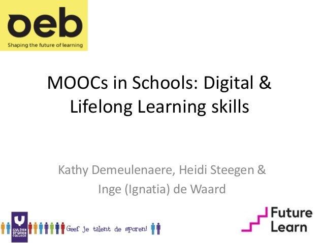 MOOCs in Schools: Digital & Lifelong Learning skills Kathy Demeulenaere, Heidi Steegen & Inge (Ignatia) de Waard