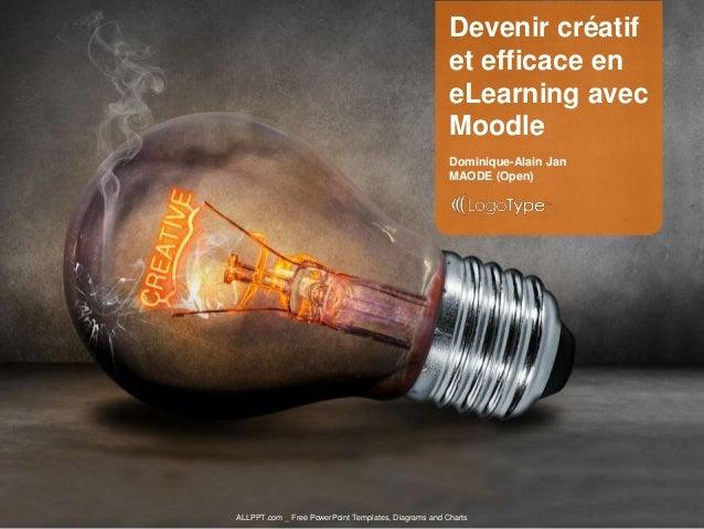 Dominique-Alain Jan MAODE (Open) Devenir créatif et efficace en eLearning avec Moodle ALLPPT.com _ Free PowerPoint Templat...