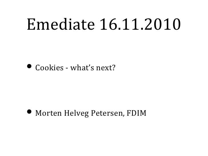 Emediate 16.11.2010• Cookies - what's next?• Morten Helveg Petersen, FDIM