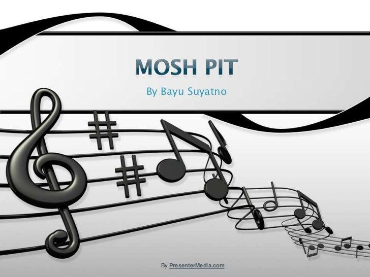 MOSH Pit<br />By BayuSuyatno<br />By PresenterMedia.com<br />