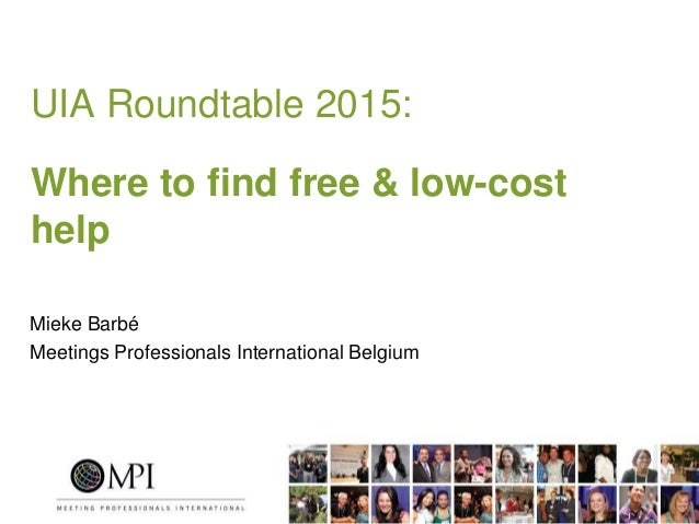 UIA Roundtable 2015: Where to find free & low-cost help Mieke Barbé Meetings Professionals International Belgium