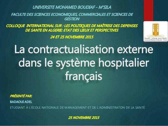 La contractualisation externe dans le système hospitalier français PRÉSENTÉ PAR: BADAOUI ADEL ETUDIANT À L'ÉCOLE NATIONALE...