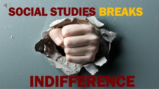 SOCIAL STUDIES BREAKS INDIFFERENCE