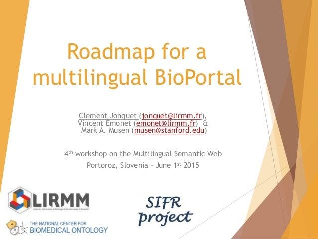 Roadmap for a multilingual BioPortal Clement Jonquet (jonquet@lirmm.fr), Vincent Emonet (emonet@lirmm.fr) & Mark A. Musen ...