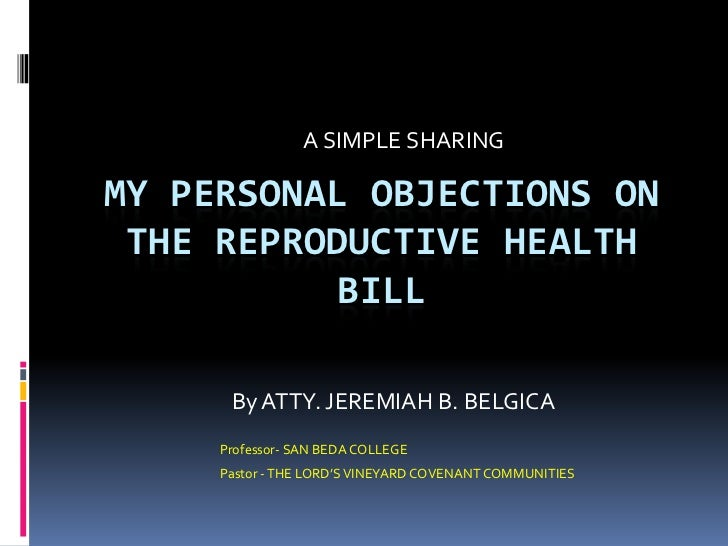 A SIMPLE SHARINGMY PERSONAL OBJECTIONS ON THE REPRODUCTIVE HEALTH           BILL      By ATTY. JEREMIAH B. BELGICA     Pro...