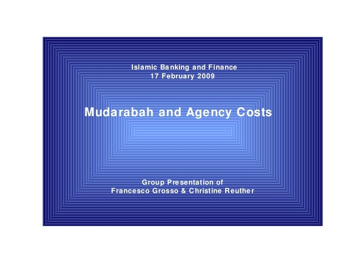 Islamic Banking and Finance 17 February 2009   Mudarabah and Agency Costs    Group Presentation of Francesco Grosso & Ch...