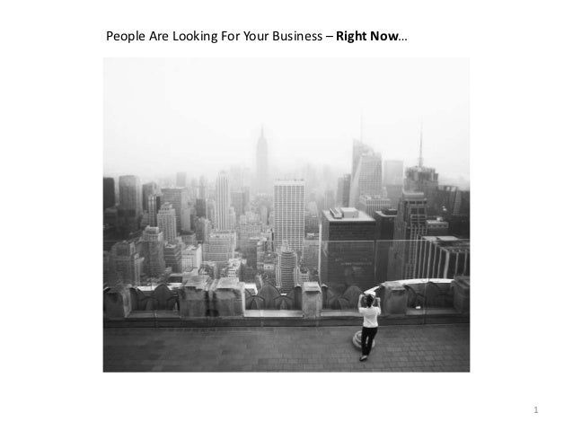 People Are Looking For Your Business – Right Now…                                                    1