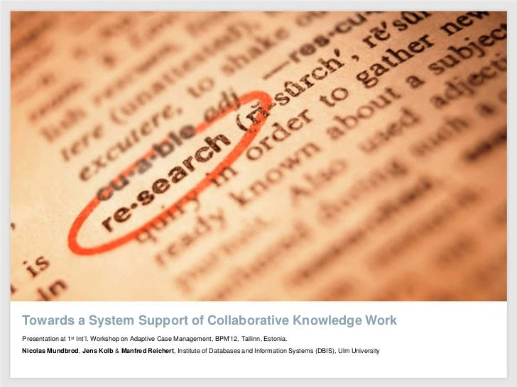 Towards a System Support of Collaborative Knowledge WorkPresentation at 1st Int'l. Workshop on Adaptive Case Management, B...