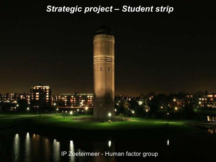 Strategic project – Student strip IP Zoetermeer - Human factor group