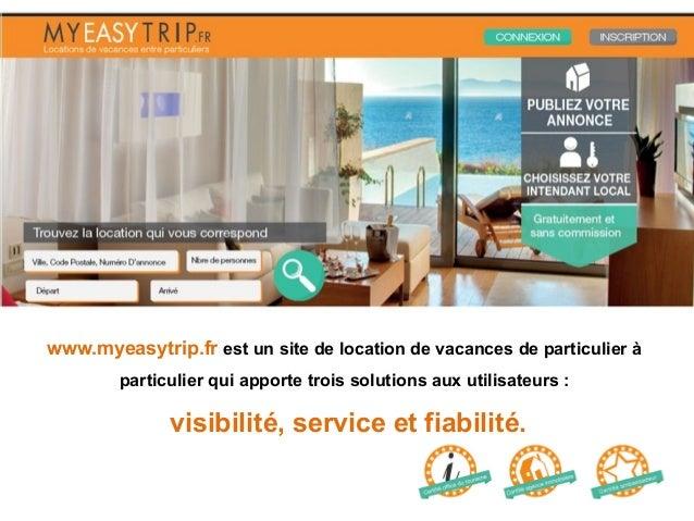 www.myeasytrip.fr est un site de location de vacances de particulier à particulier qui apporte trois solutions aux utilisa...