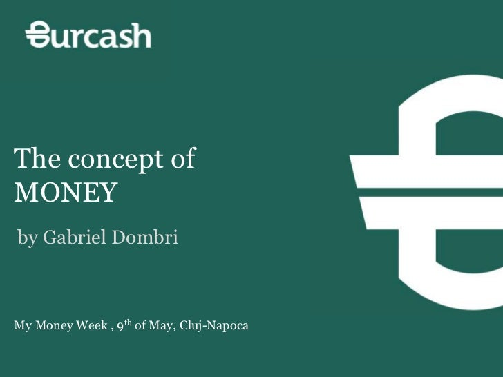 The concept ofMONEYby Gabriel DombriMy Money Week , 9th of May, Cluj-Napoca