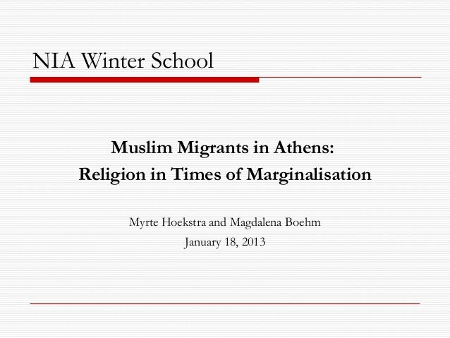 NIA Winter School        Muslim Migrants in Athens:    Religion in Times of Marginalisation          Myrte Hoekstra and Ma...