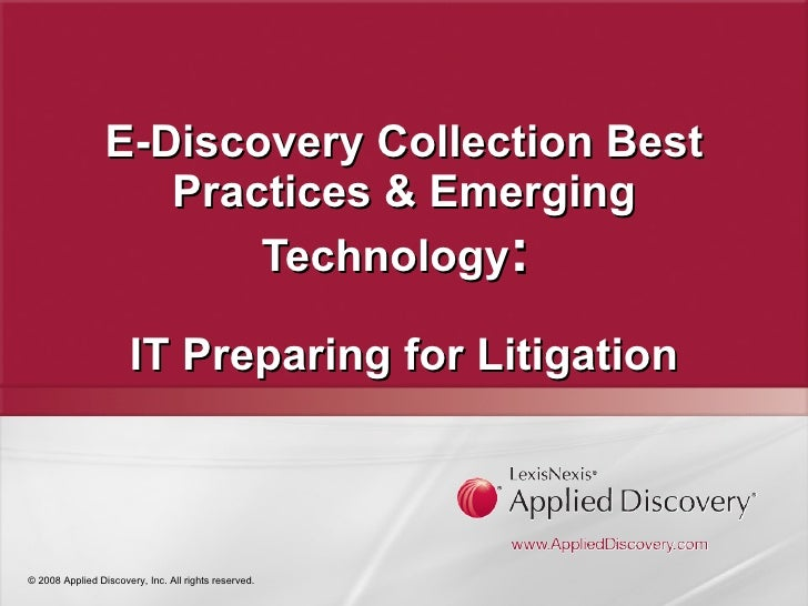 E-Discovery Collection Best Practices & Emerging Technology :  IT Preparing for Litigation