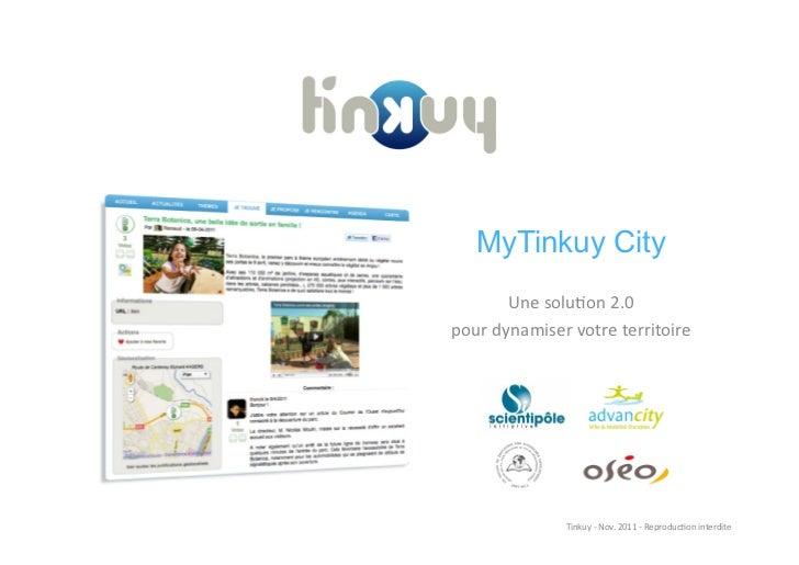 MyTinkuy City          Une solu)on 2.0  pour dynamiser votre territoire                     Tinkuy -‐ ...