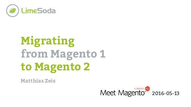 Migrating from Magento 1 to Magento 2 Matthias Zeis 2016-05-13