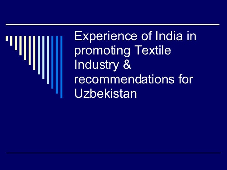 Experience of India in promoting Textile Industry & recommendations for Uzbekistan