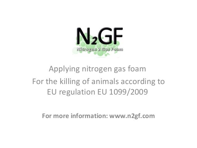 Applying nitrogen gas foamFor the killing of animals according to    EU regulation EU 1099/2009  For more information: www...
