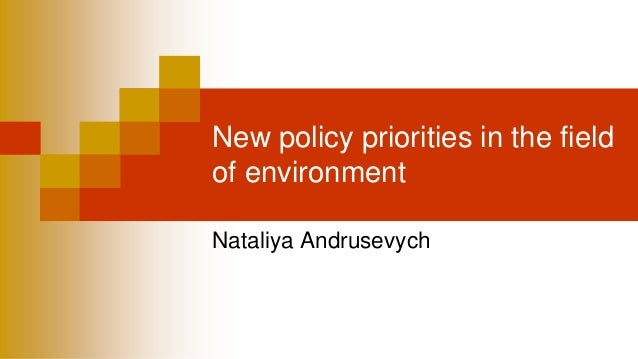 New policy priorities in the field of environment  Nataliya Andrusevych