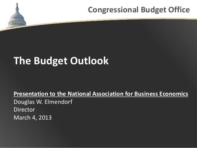 Congressional Budget OfficeThe Budget OutlookPresentation to the National Association for Business EconomicsDouglas W. Elm...