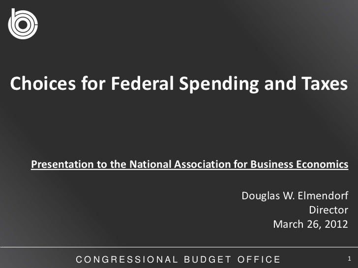 Choices for Federal Spending and Taxes  Presentation to the National Association for Business Economics                   ...