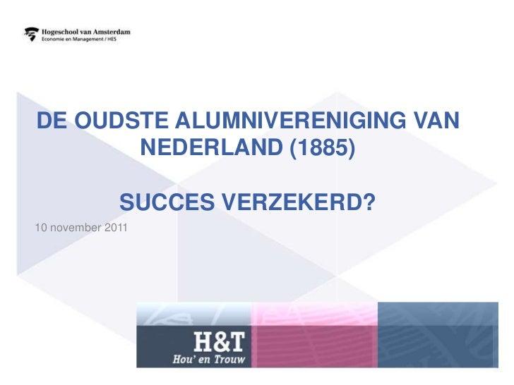DE OUDSTE ALUMNIVERENIGING VAN       NEDERLAND (1885)              SUCCES VERZEKERD?10 november 2011                      ...