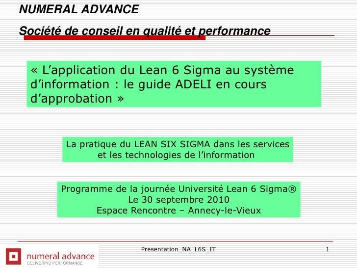 Presentation_NA_L6S_IT<br />1<br />NUMERAL ADVANCE<br />Société de conseil en qualité et performance<br />«L'application ...