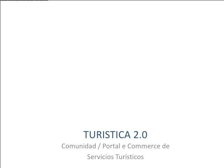 TURISTICA 2.0<br />Comunidad / Portal e Commerce de<br />Servicios Turísticos<br />