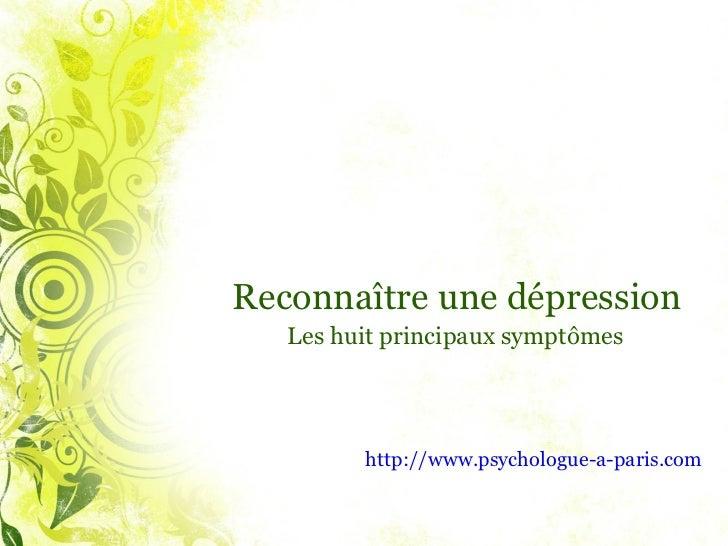 Reconnaître une dépression Les huit principaux symptômes http:// www.psychologue-a-paris.com