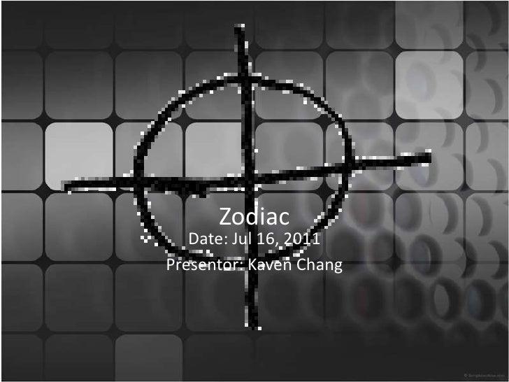 Zodiac   Date: Jul 16, 2011Presentor: Kaven Chang