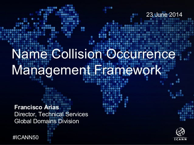 TextText #ICANN50#ICANN50 Name Collision Occurrence Management Framework 23 June 2014 Francisco Arias Director, Technical ...