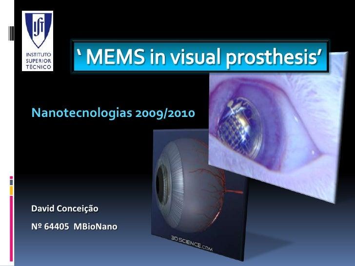 ' MEMS in visual prosthesis'<br />Nanotecnologias 2009/2010<br />David Conceição<br />Nº 64405  MBioNano<br />