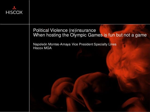 Political Violence (re)insurance When hosting the Olympic Games is fun but not a game Napoleón Montes-Amaya Vice President...