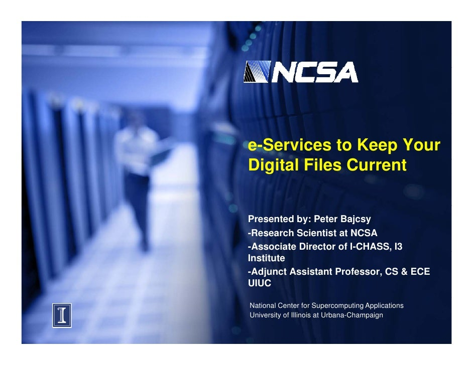 e-Services to Keep Your Digital Fil C Di it l Files Current                     t   Presented by: Peter Bajcsy -Research S...